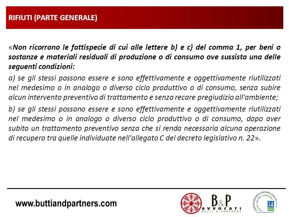 www.buttiandpartners.com RIFIUTI (PARTE GENERALE) «Non ricorrono le fattispecie di cui alle lettere b) e c) del comma 1, per beni o sostanze e materia