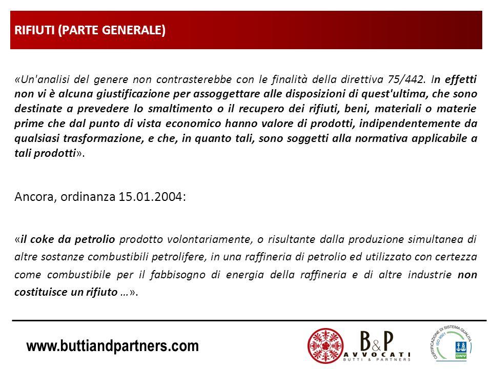 www.buttiandpartners.com RIFIUTI (PARTE GENERALE) «Un'analisi del genere non contrasterebbe con le finalità della direttiva 75/442. In effetti non vi