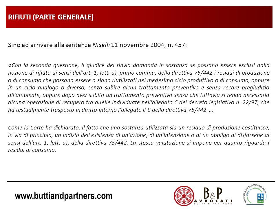 www.buttiandpartners.com RIFIUTI (PARTE GENERALE) Sino ad arrivare alla sentenza Niselli 11 novembre 2004, n. 457: « Con la seconda questione, il giud