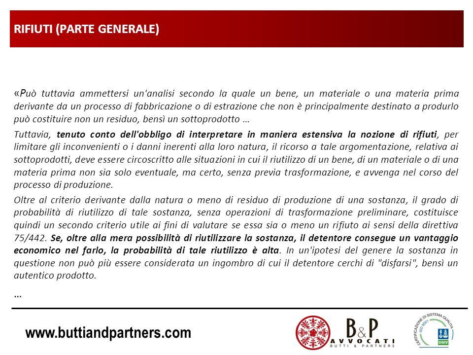 www.buttiandpartners.com RIFIUTI (PARTE GENERALE) «P uò tuttavia ammettersi un'analisi secondo la quale un bene, un materiale o una materia prima deri