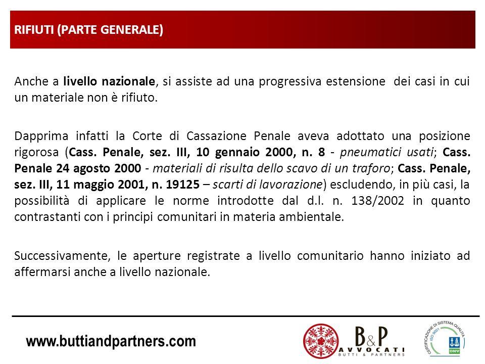 www.buttiandpartners.com RIFIUTI (PARTE GENERALE) Anche a livello nazionale, si assiste ad una progressiva estensione dei casi in cui un materiale non è rifiuto.