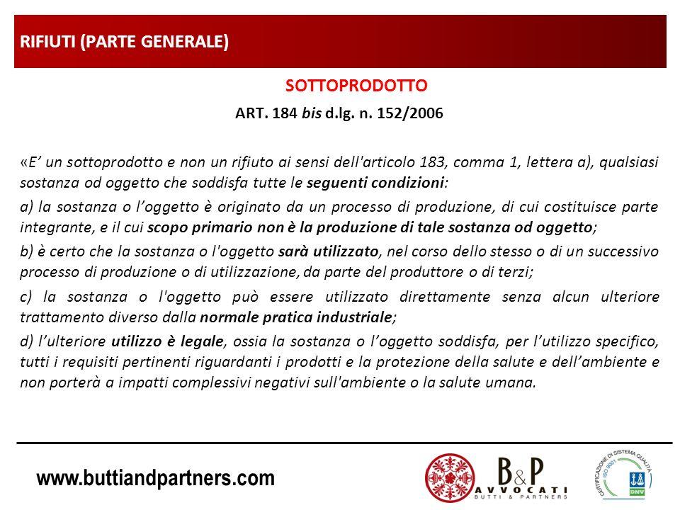 www.buttiandpartners.com RIFIUTI (PARTE GENERALE) SOTTOPRODOTTO ART. 184 bis d.lg. n. 152/2006 «E un sottoprodotto e non un rifiuto ai sensi dell'arti