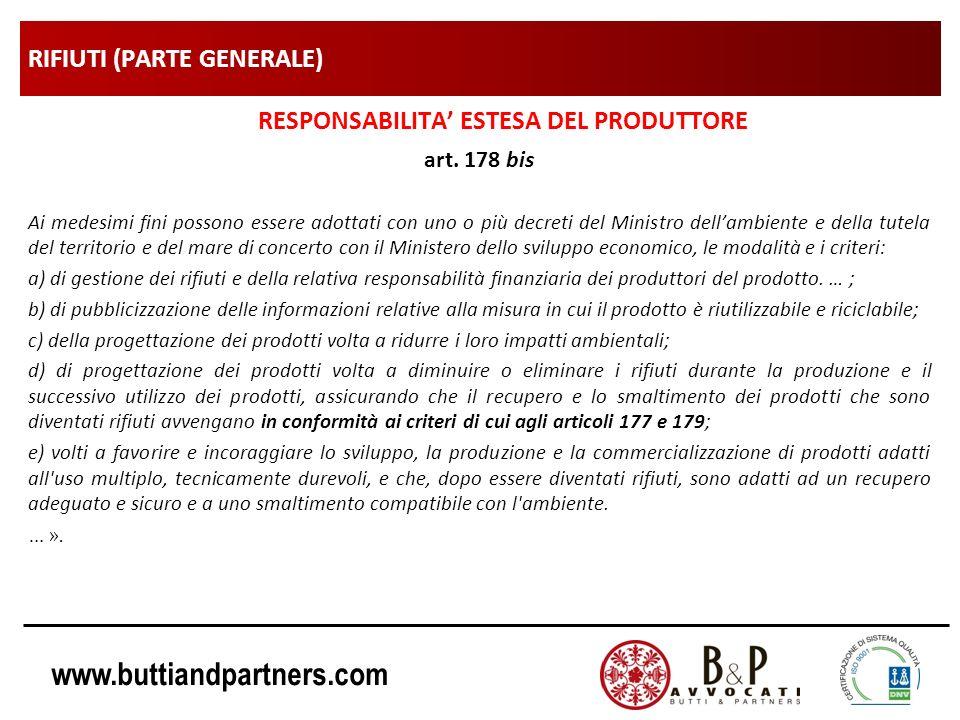 www.buttiandpartners.com RIFIUTI (PARTE GENERALE) RESPONSABILITA ESTESA DEL PRODUTTORE art. 178 bis Ai medesimi fini possono essere adottati con uno o