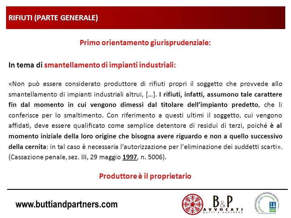 www.buttiandpartners.com RIFIUTI (PARTE GENERALE) Primo orientamento giurisprudenziale: In tema di smantellamento di impianti industriali: «Non può es
