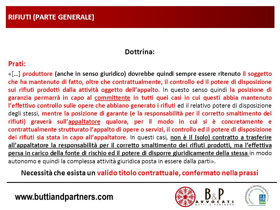 www.buttiandpartners.com RIFIUTI (PARTE GENERALE) Dottrina: Prati: «[…] produttore (anche in senso giuridico) dovrebbe quindi sempre essere ritenuto i