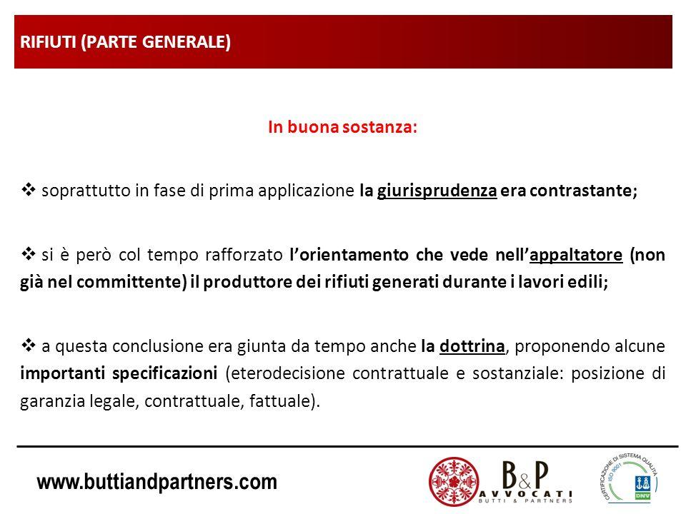 www.buttiandpartners.com RIFIUTI (PARTE GENERALE) In buona sostanza: soprattutto in fase di prima applicazione la giurisprudenza era contrastante; si