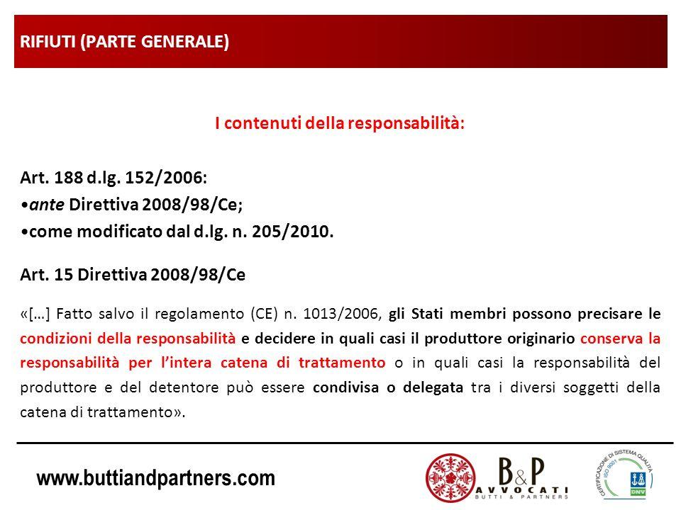 www.buttiandpartners.com RIFIUTI (PARTE GENERALE) I contenuti della responsabilità: Art. 188 d.lg. 152/2006: ante Direttiva 2008/98/Ce; come modificat