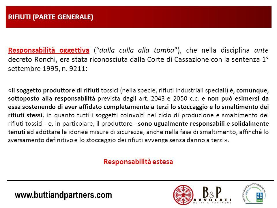 www.buttiandpartners.com RIFIUTI (PARTE GENERALE) Responsabilità oggettiva (dalla culla alla tomba), che nella disciplina ante decreto Ronchi, era stata riconosciuta dalla Corte di Cassazione con la sentenza 1° settembre 1995, n.