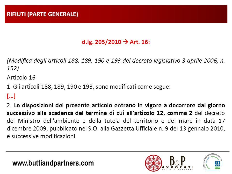www.buttiandpartners.com RIFIUTI (PARTE GENERALE) d.lg. 205/2010 Art. 16: (Modifica degli articoli 188, 189, 190 e 193 del decreto legislativo 3 april