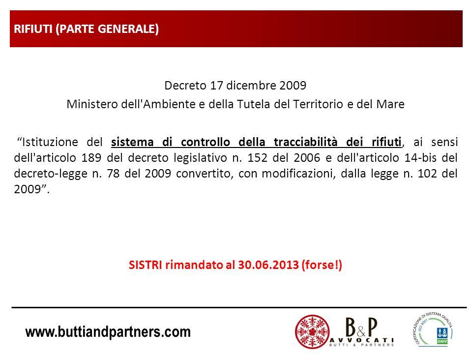 www.buttiandpartners.com RIFIUTI (PARTE GENERALE) Decreto 17 dicembre 2009 Ministero dell Ambiente e della Tutela del Territorio e del Mare Istituzione del sistema di controllo della tracciabilità dei rifiuti, ai sensi dell articolo 189 del decreto legislativo n.