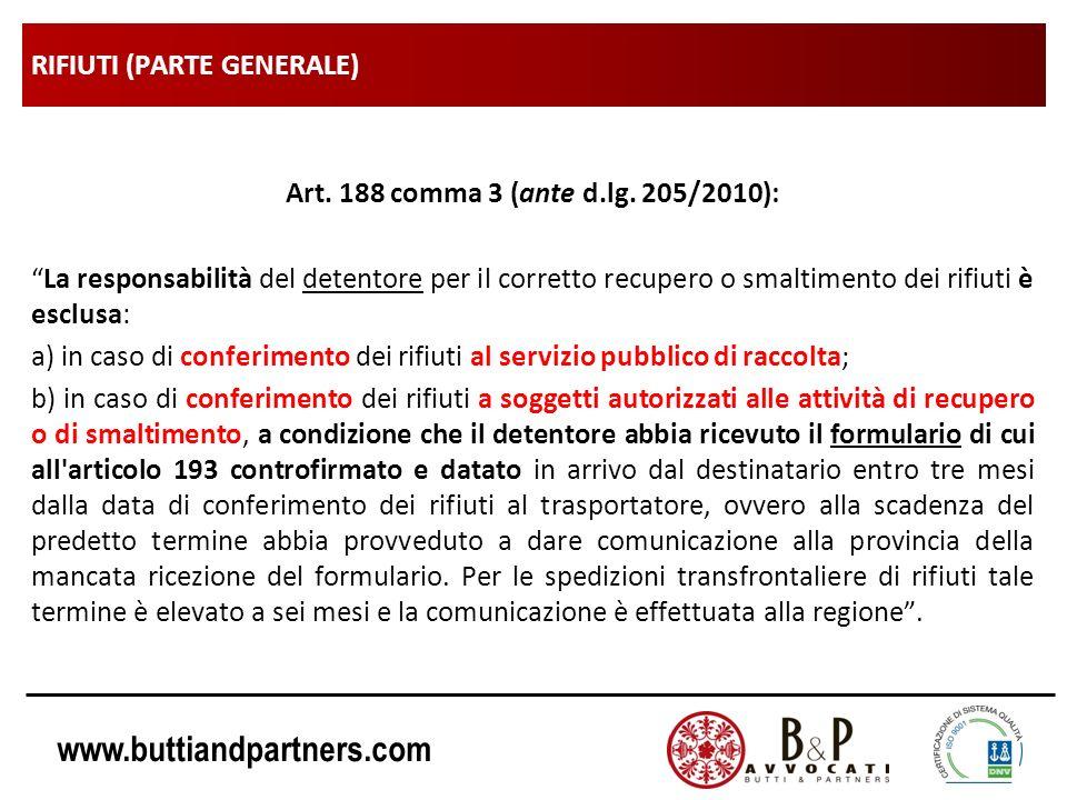 www.buttiandpartners.com RIFIUTI (PARTE GENERALE) Art. 188 comma 3 (ante d.lg. 205/2010): La responsabilità del detentore per il corretto recupero o s