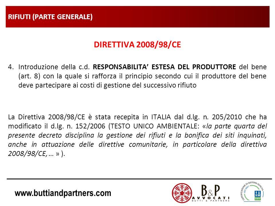 www.buttiandpartners.com RIFIUTI (PARTE GENERALE) DIRETTIVA 2008/98/CE 4.Introduzione della c.d. RESPONSABILITA ESTESA DEL PRODUTTORE del bene (art. 8