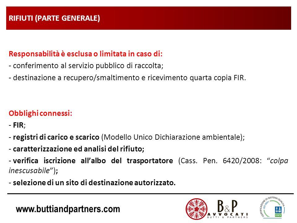 www.buttiandpartners.com RIFIUTI (PARTE GENERALE) Responsabilità è esclusa o limitata in caso di: - conferimento al servizio pubblico di raccolta; - destinazione a recupero/smaltimento e ricevimento quarta copia FIR.