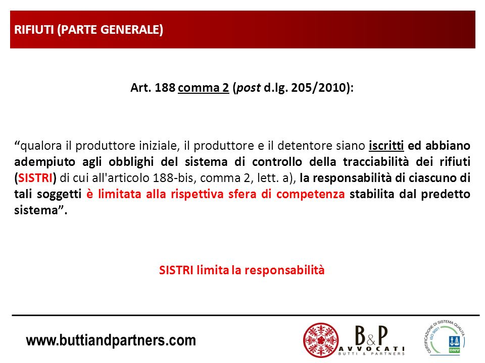 www.buttiandpartners.com RIFIUTI (PARTE GENERALE) Art. 188 comma 2 (post d.lg. 205/2010): qualora il produttore iniziale, il produttore e il detentore
