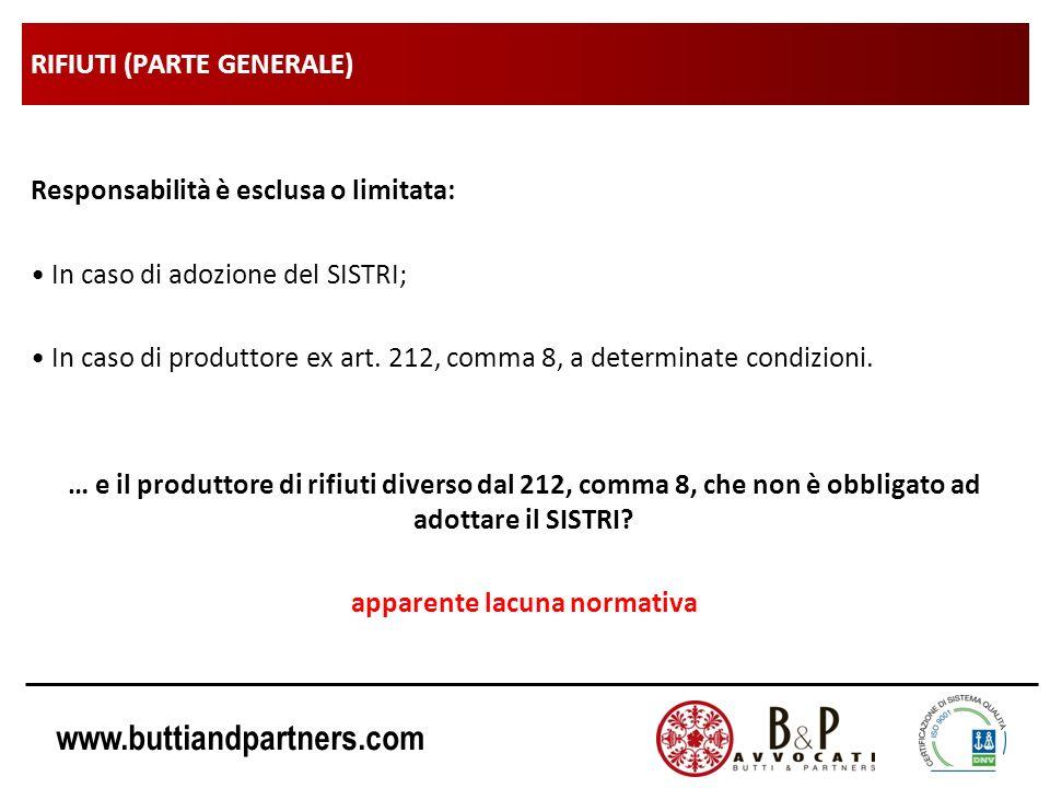 www.buttiandpartners.com RIFIUTI (PARTE GENERALE) Responsabilità è esclusa o limitata: In caso di adozione del SISTRI; In caso di produttore ex art.