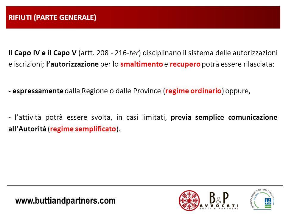 www.buttiandpartners.com RIFIUTI (PARTE GENERALE) Il Capo IV e il Capo V (artt. 208 - 216-ter) disciplinano il sistema delle autorizzazioni e iscrizio