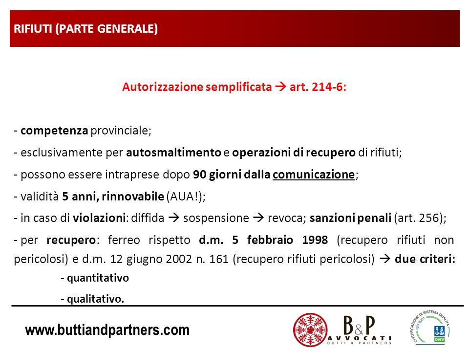 www.buttiandpartners.com RIFIUTI (PARTE GENERALE) Autorizzazione semplificata art. 214-6: - competenza provinciale; - esclusivamente per autosmaltimen