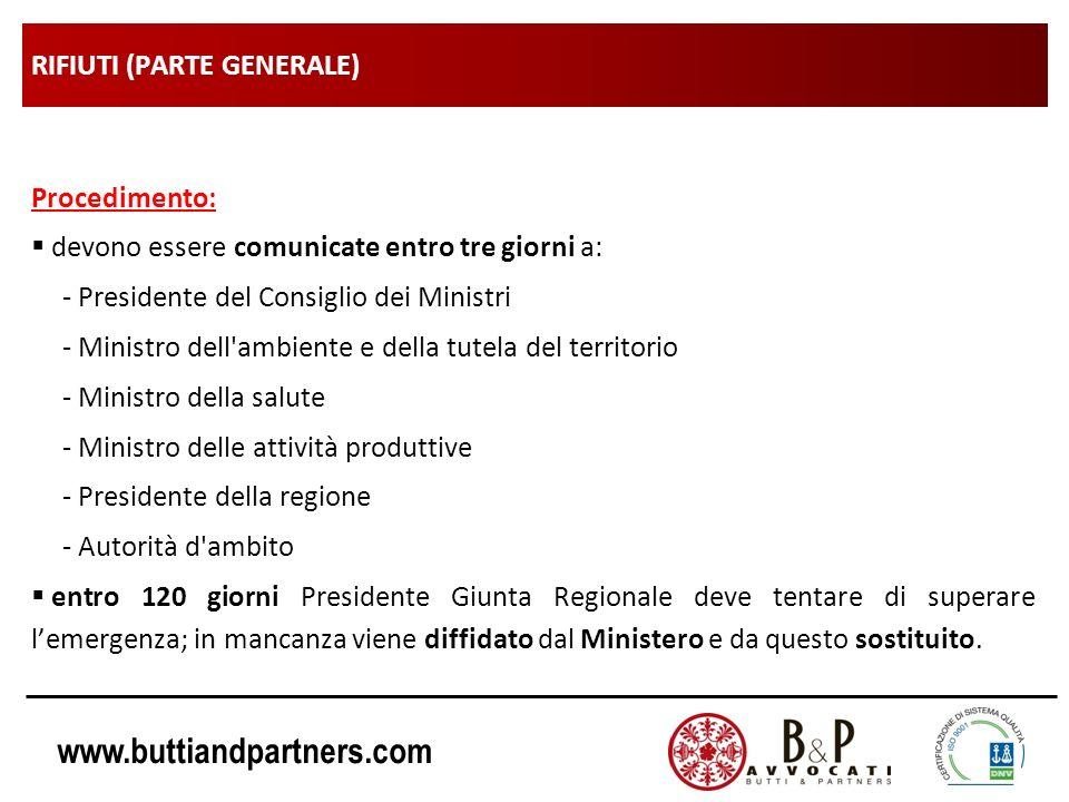 www.buttiandpartners.com RIFIUTI (PARTE GENERALE) Procedimento: devono essere comunicate entro tre giorni a: - Presidente del Consiglio dei Ministri -