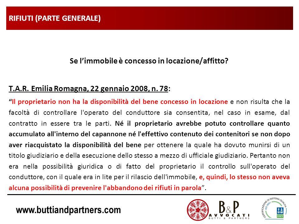 www.buttiandpartners.com RIFIUTI (PARTE GENERALE) Se limmobile è concesso in locazione/affitto? T.A.R. Emilia Romagna, 22 gennaio 2008, n. 78: Il prop