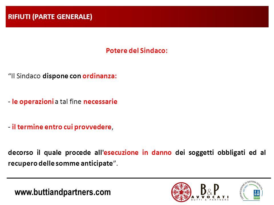 www.buttiandpartners.com RIFIUTI (PARTE GENERALE) Potere del Sindaco: Il Sindaco dispone con ordinanza: - le operazioni a tal fine necessarie - il ter