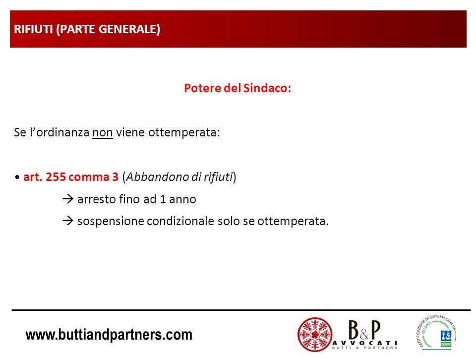 www.buttiandpartners.com RIFIUTI (PARTE GENERALE) Potere del Sindaco: Se lordinanza non viene ottemperata: art. 255 comma 3 (Abbandono di rifiuti) arr