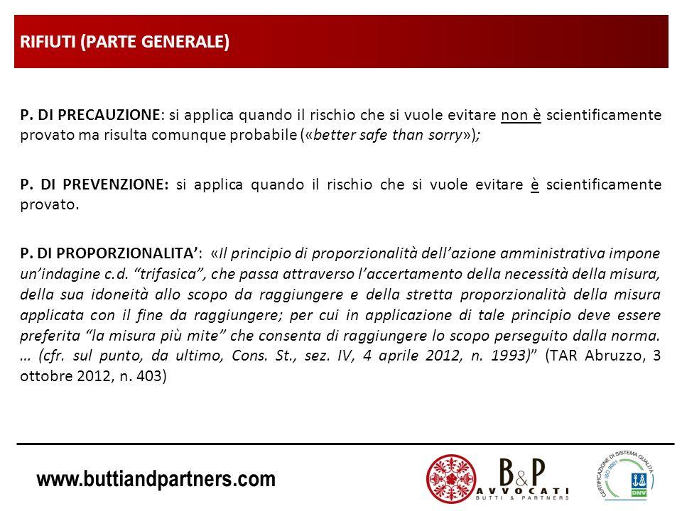 www.buttiandpartners.com RIFIUTI (PARTE GENERALE) P. DI PRECAUZIONE: si applica quando il rischio che si vuole evitare non è scientificamente provato