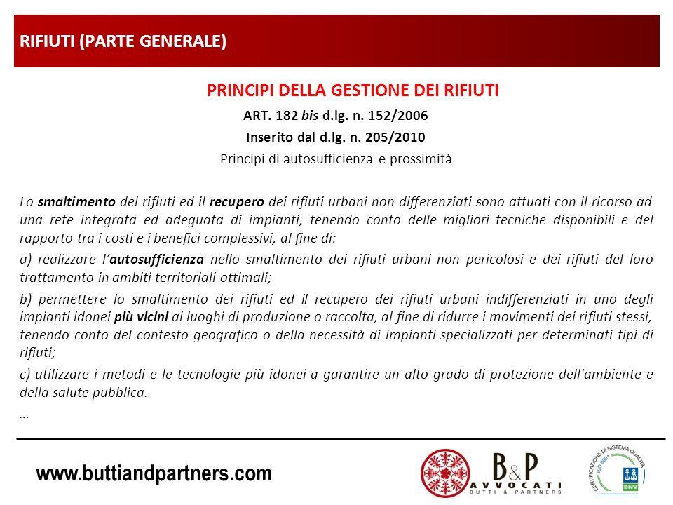 www.buttiandpartners.com RIFIUTI (PARTE GENERALE) PRINCIPI DELLA GESTIONE DEI RIFIUTI ART. 182 bis d.lg. n. 152/2006 Inserito dal d.lg. n. 205/2010 Pr