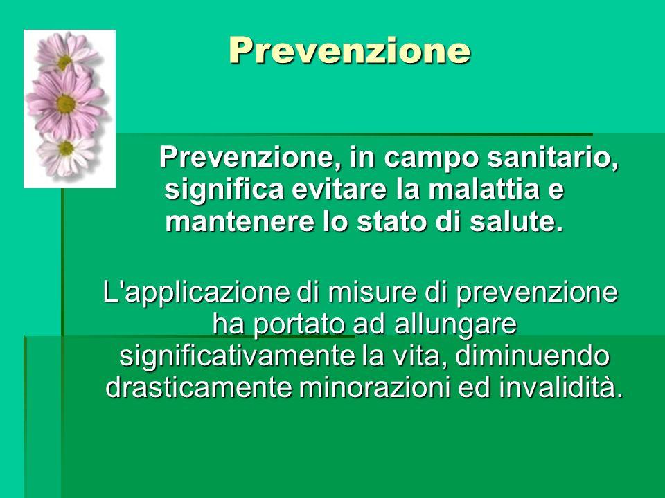 Prevenzione Prevenzione Prevenzione, in campo sanitario, significa evitare la malattia e mantenere lo stato di salute. Prevenzione, in campo sanitario