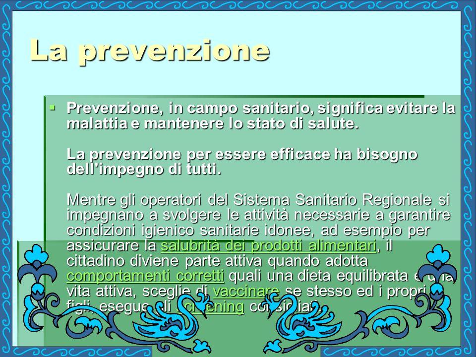 La prevenzione Prevenzione, in campo sanitario, significa evitare la malattia e mantenere lo stato di salute. La prevenzione per essere efficace ha bi