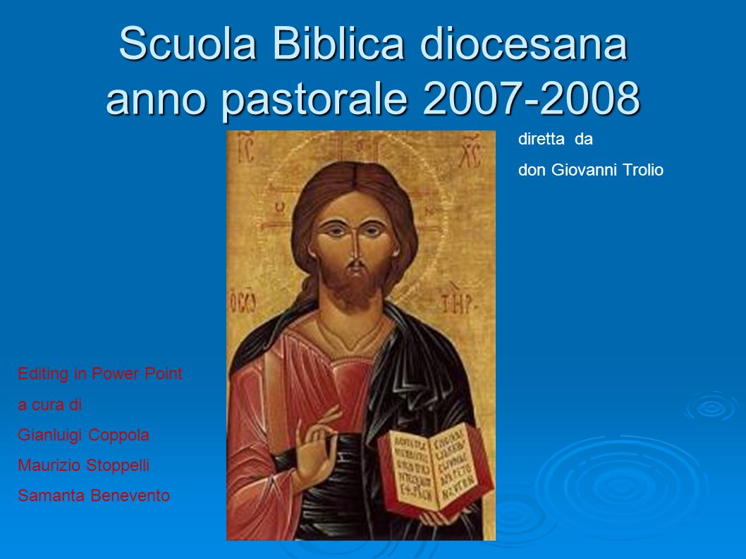 Scuola Biblica diocesana anno pastorale 2007-2008 diretta da don Giovanni Trolio Editing in Power Point a cura di Gianluigi Coppola Maurizio Stoppelli