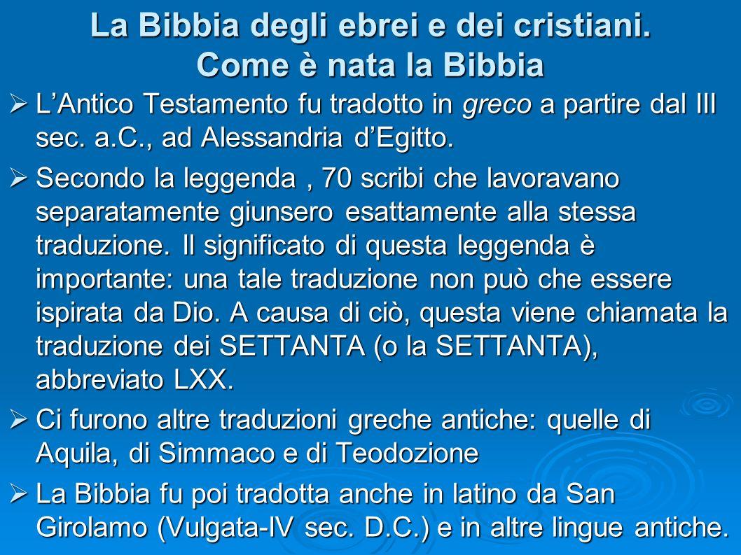 La Bibbia degli ebrei e dei cristiani. Come è nata la Bibbia LAntico Testamento fu tradotto in greco a partire dal III sec. a.C., ad Alessandria dEgit