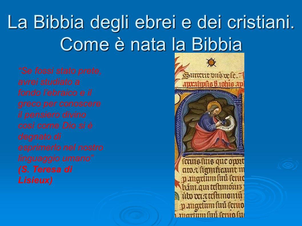 La Bibbia degli ebrei e dei cristiani. Come è nata la Bibbia Se fossi stato prete, avrei studiato a fondo lebraico e il greco per conoscere il pensier
