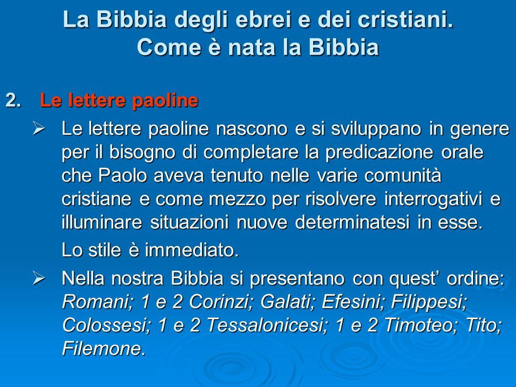 La Bibbia degli ebrei e dei cristiani. Come è nata la Bibbia Le lettere paoline Le lettere paoline Le lettere paoline nascono e si sviluppano in gener