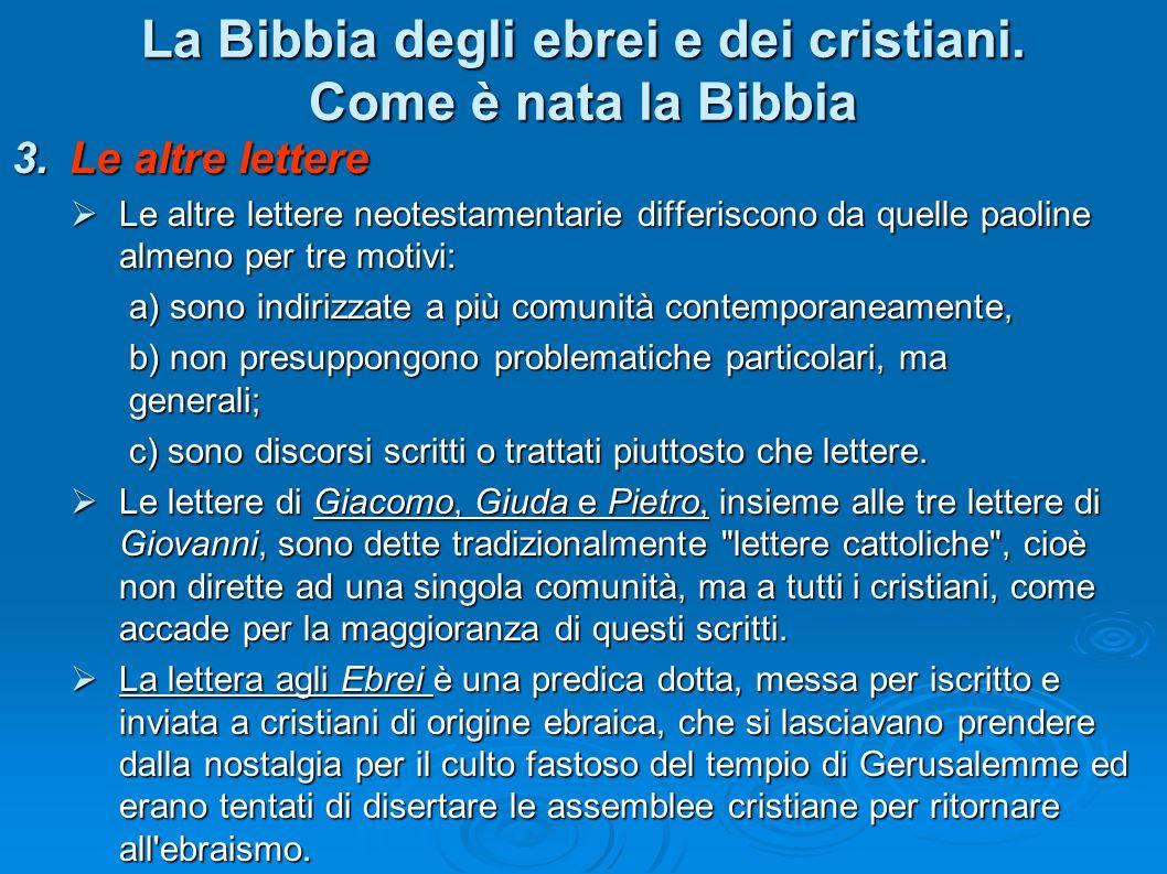 La Bibbia degli ebrei e dei cristiani. Come è nata la Bibbia Le altre lettere Le altre lettere Le altre lettere neotestamentarie differiscono da quell