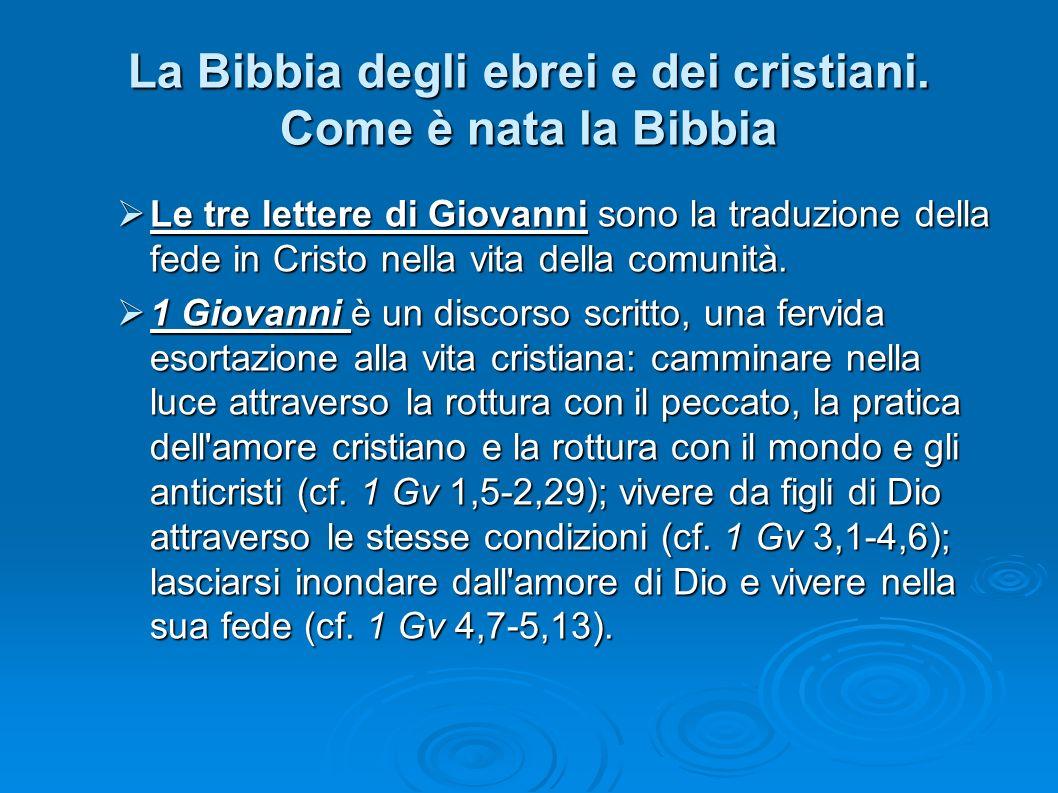 La Bibbia degli ebrei e dei cristiani. Come è nata la Bibbia Le tre lettere di Giovanni sono la traduzione della fede in Cristo nella vita della comun