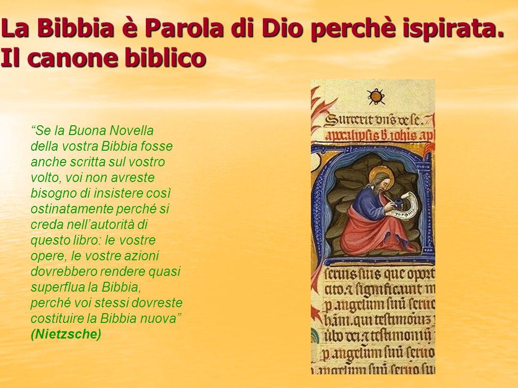 La Bibbia è Parola di Dio perchè ispirata. Il canone biblico Se la Buona Novella della vostra Bibbia fosse anche scritta sul vostro volto, voi non avr