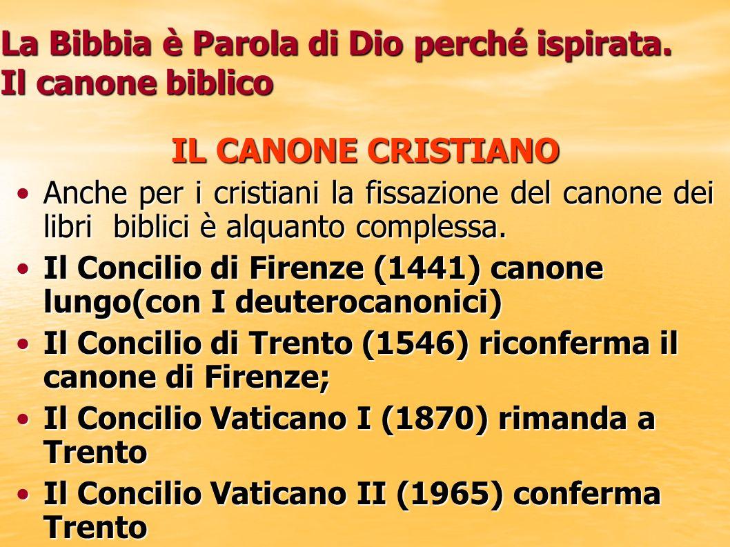 La Bibbia è Parola di Dio perché ispirata. Il canone biblico IL CANONE CRISTIANO Anche per i cristiani la fissazione del canone dei libri biblici è al