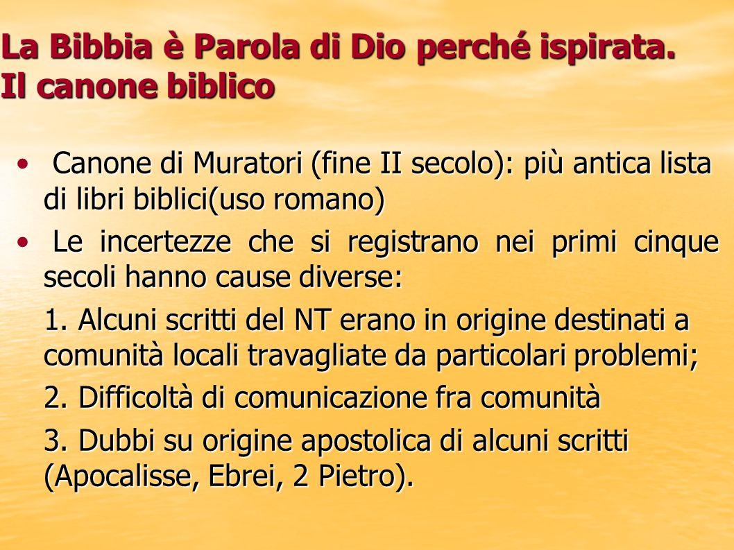 La Bibbia è Parola di Dio perché ispirata. Il canone biblico Canone di Muratori (fine II secolo): più antica lista di libri biblici(uso romano) Canone
