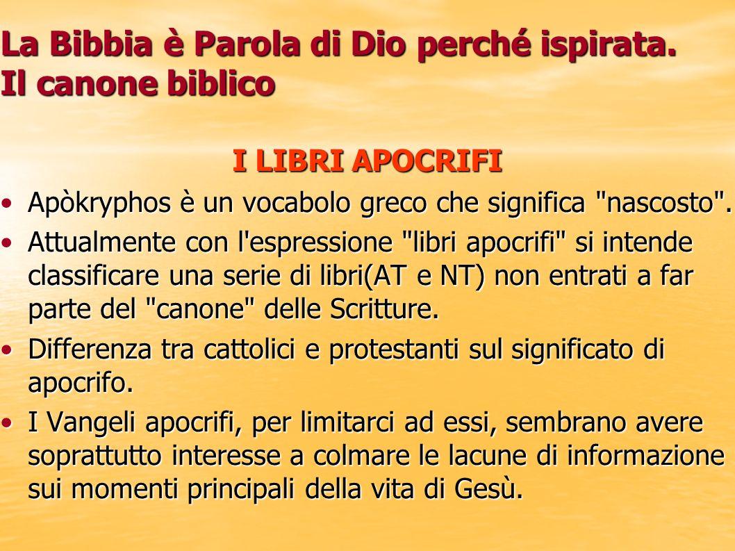 La Bibbia è Parola di Dio perché ispirata. Il canone biblico I LIBRI APOCRIFI Apòkryphos è un vocabolo greco che significa