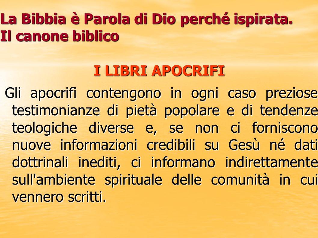 La Bibbia è Parola di Dio perché ispirata. Il canone biblico I LIBRI APOCRIFI Gli apocrifi contengono in ogni caso preziose testimonianze di pietà pop