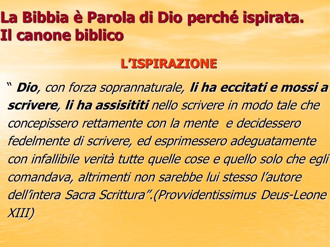 La Bibbia è Parola di Dio perché ispirata. Il canone biblico LISPIRAZIONE Dio, con forza soprannaturale, li ha eccitati e mossi a Dio, con forza sopra