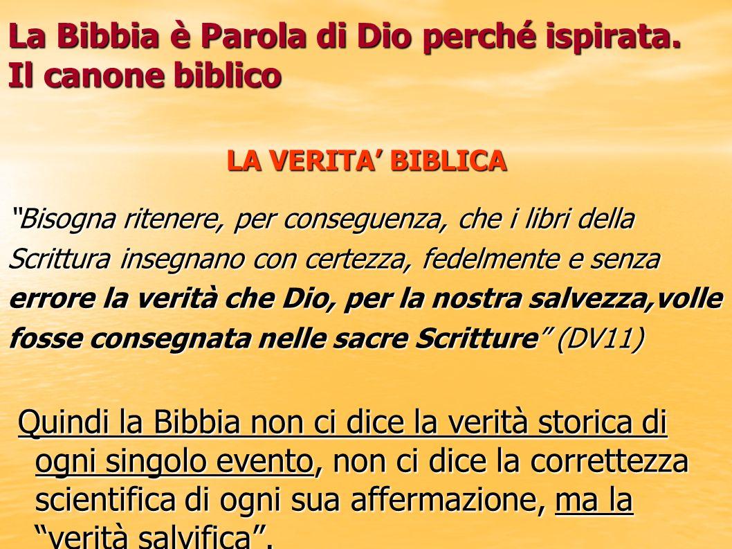La Bibbia è Parola di Dio perché ispirata. Il canone biblico LA VERITA BIBLICA Bisogna ritenere, per conseguenza, che i libri della Scrittura insegnan