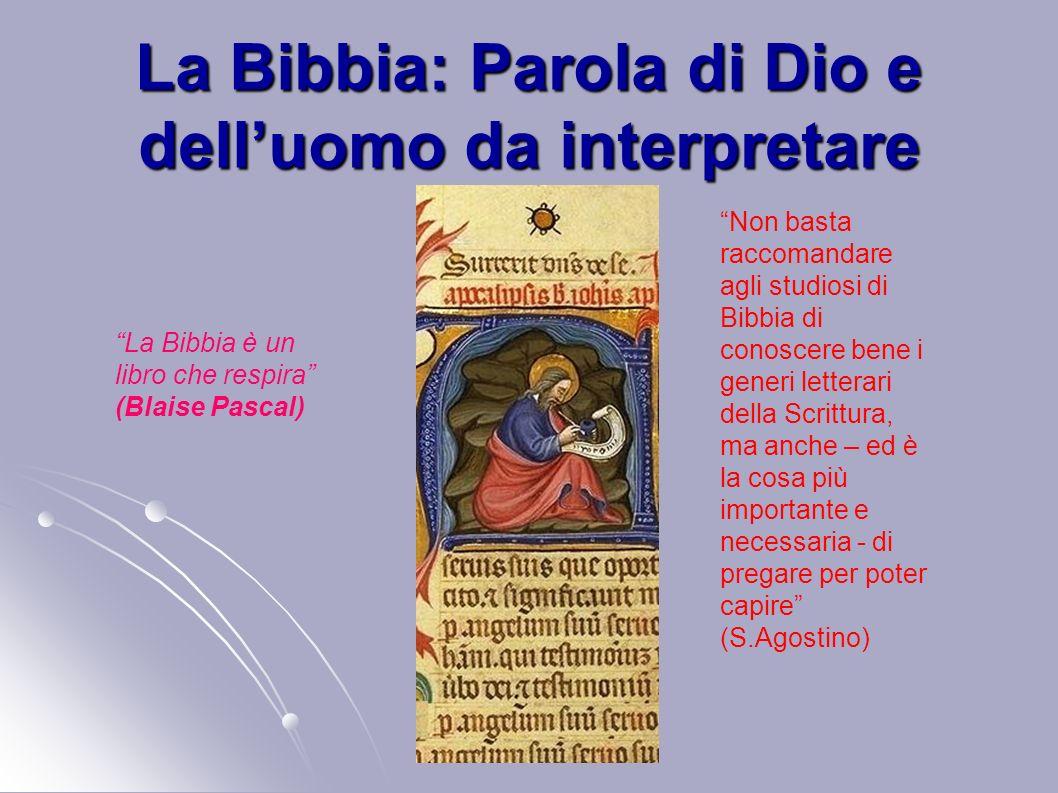 La Bibbia: Parola di Dio e delluomo da interpretare La Bibbia è un libro che respira (Blaise Pascal) Non basta raccomandare agli studiosi di Bibbia di