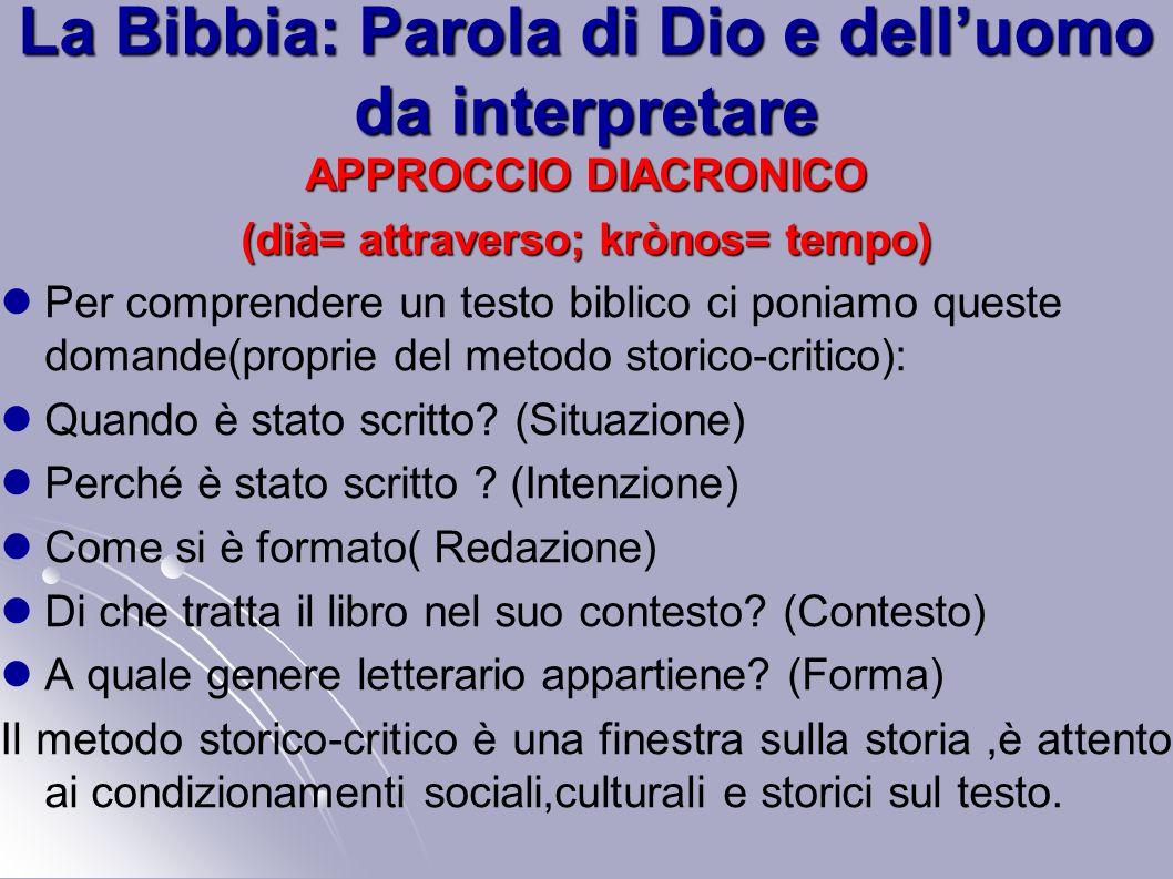 La Bibbia: Parola di Dio e delluomo da interpretare APPROCCIO DIACRONICO (dià= attraverso; krònos= tempo) Per comprendere un testo biblico ci poniamo
