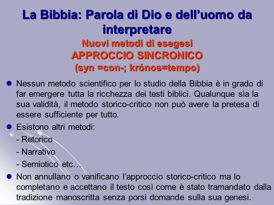 La Bibbia: Parola di Dio e delluomo da interpretare Nuovi metodi di esegesi APPROCCIO SINCRONICO (syn =con-; krónos=tempo) Nessun metodo scientifico p