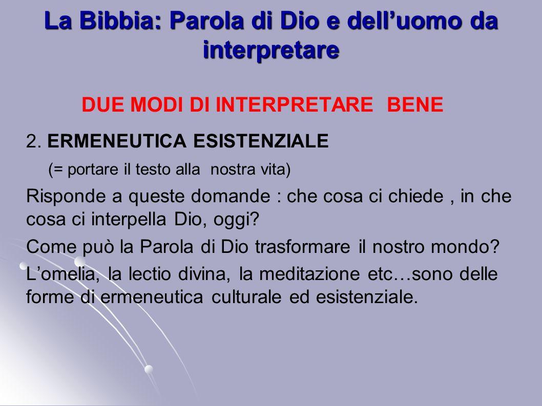 La Bibbia: Parola di Dio e delluomo da interpretare DUE MODI DI INTERPRETARE BENE 2. ERMENEUTICA ESISTENZIALE (= portare il testo alla nostra vita) Ri