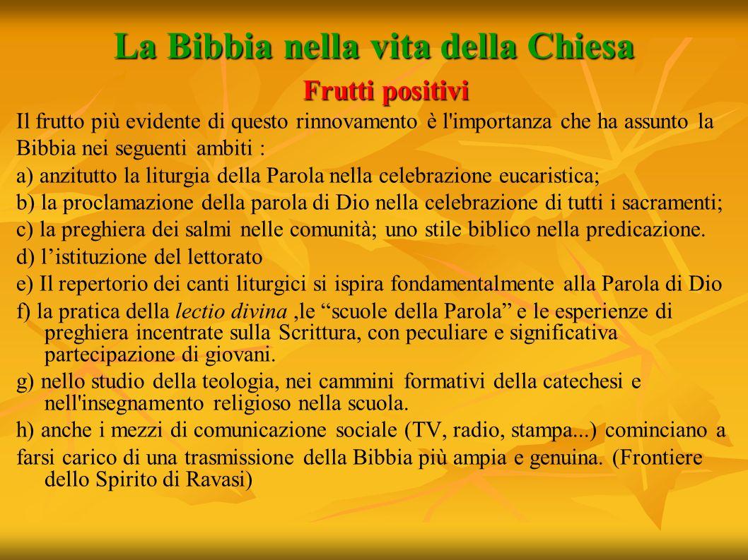 La Bibbia nella vita della Chiesa Frutti positivi Frutti positivi Il frutto più evidente di questo rinnovamento è l'importanza che ha assunto la Bibbi