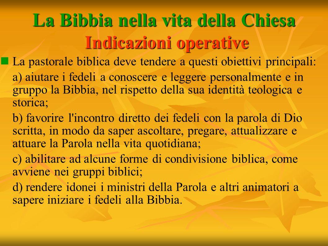 La Bibbia nella vita della Chiesa Indicazioni operative Indicazioni operative La pastorale biblica deve tendere a questi obiettivi principali: a) aiut