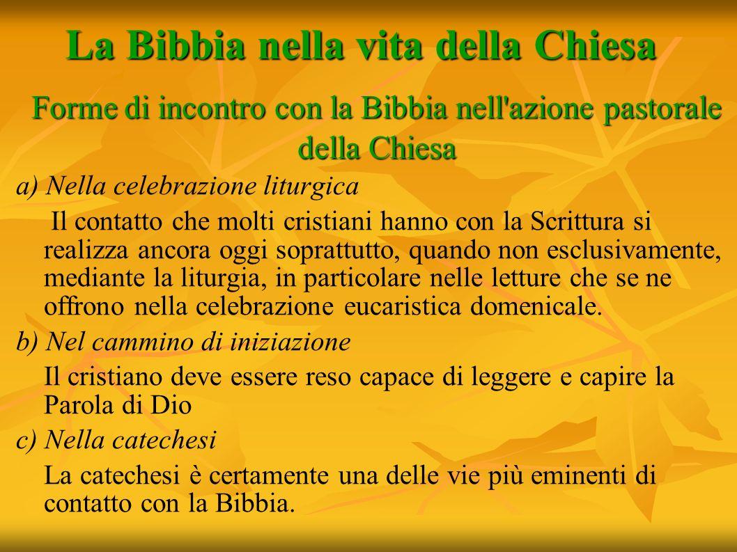 La Bibbia nella vita della Chiesa Forme di incontro con la Bibbia nell'azione pastorale della Chiesa a) Nella celebrazione liturgica Il contatto che m