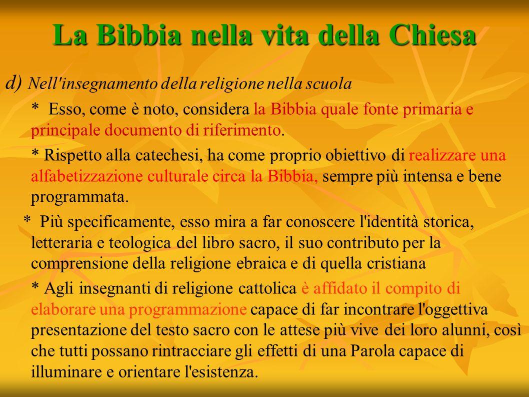 La Bibbia nella vita della Chiesa d) Nell'insegnamento della religione nella scuola * Esso, come è noto, considera la Bibbia quale fonte primaria e pr